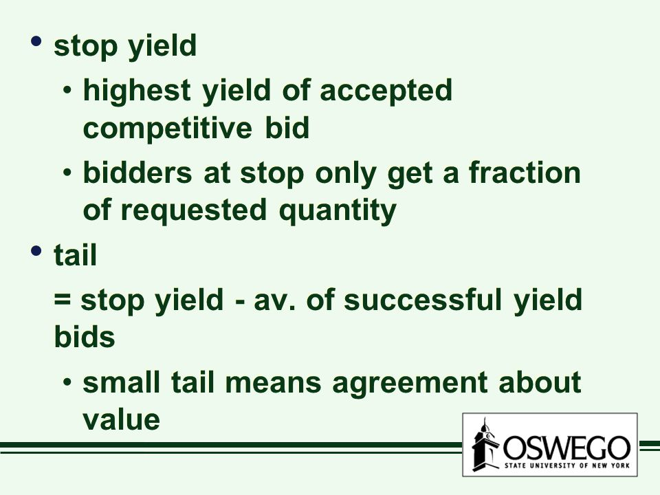 stop yield highest yield of accepted competitive bid bidders at stop only get a fraction of requested quantity tail = stop yield - av.