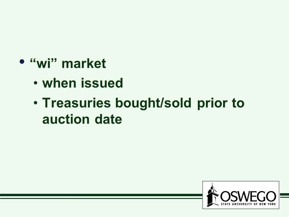wi market when issued Treasuries bought/sold prior to auction date wi market when issued Treasuries bought/sold prior to auction date