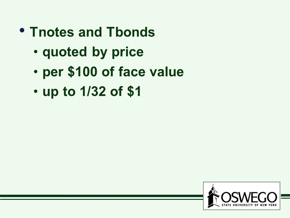 Tnotes and Tbonds quoted by price per $100 of face value up to 1/32 of $1 Tnotes and Tbonds quoted by price per $100 of face value up to 1/32 of $1