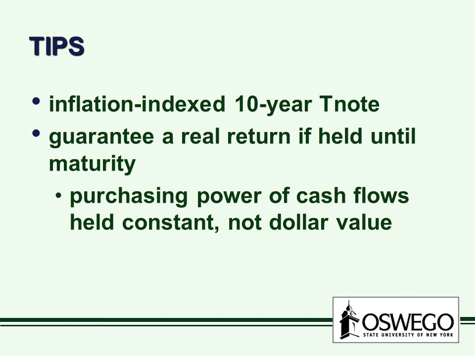 TIPSTIPS inflation-indexed 10-year Tnote guarantee a real return if held until maturity purchasing power of cash flows held constant, not dollar value inflation-indexed 10-year Tnote guarantee a real return if held until maturity purchasing power of cash flows held constant, not dollar value