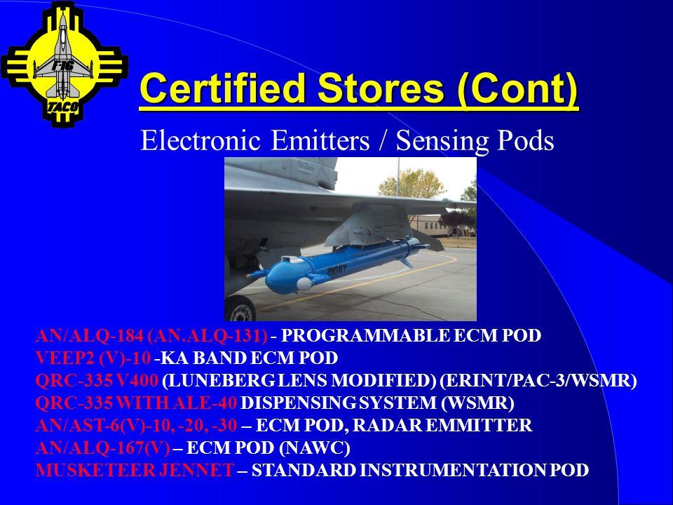 Certified Stores (Cont) Countermeasures INTERNAL ALQ-213 – BLK 30 STD (RR-170/188, MJU-7/M-206) W/ PIDS PYLONS AN/ALE-38 & AN/ALE-43 - CHAFF DISPENING POD FIREDRAKE POD - VERTICAL & HORIZONTAL DISPENSING OF M-206/MJU-10/MJU-27/3-88MK-46/OTHER