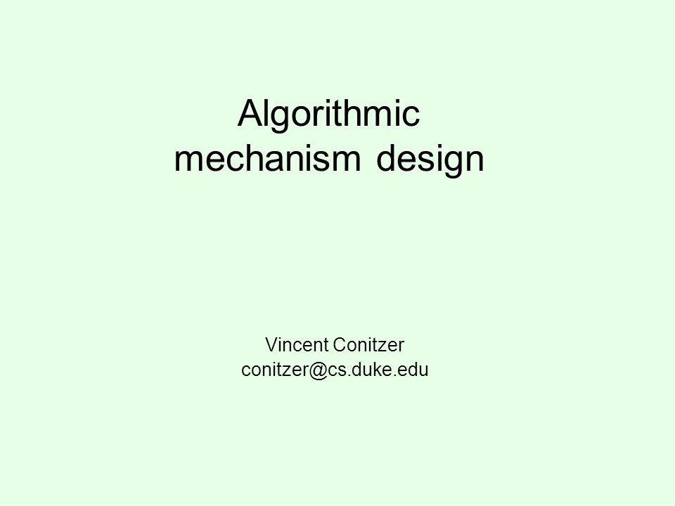 Algorithmic mechanism design Vincent Conitzer conitzer@cs.duke.edu
