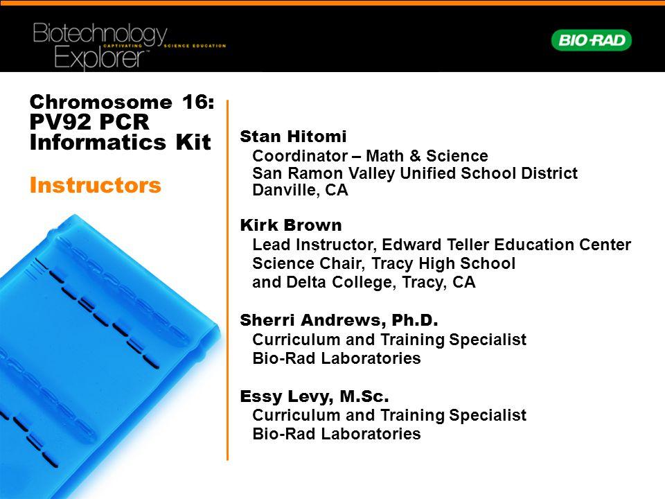 Chromosome 16: PV92 PCR Informatics Kit Instructors Stan Hitomi Coordinator – Math & Science San Ramon Valley Unified School District Danville, CA Kir
