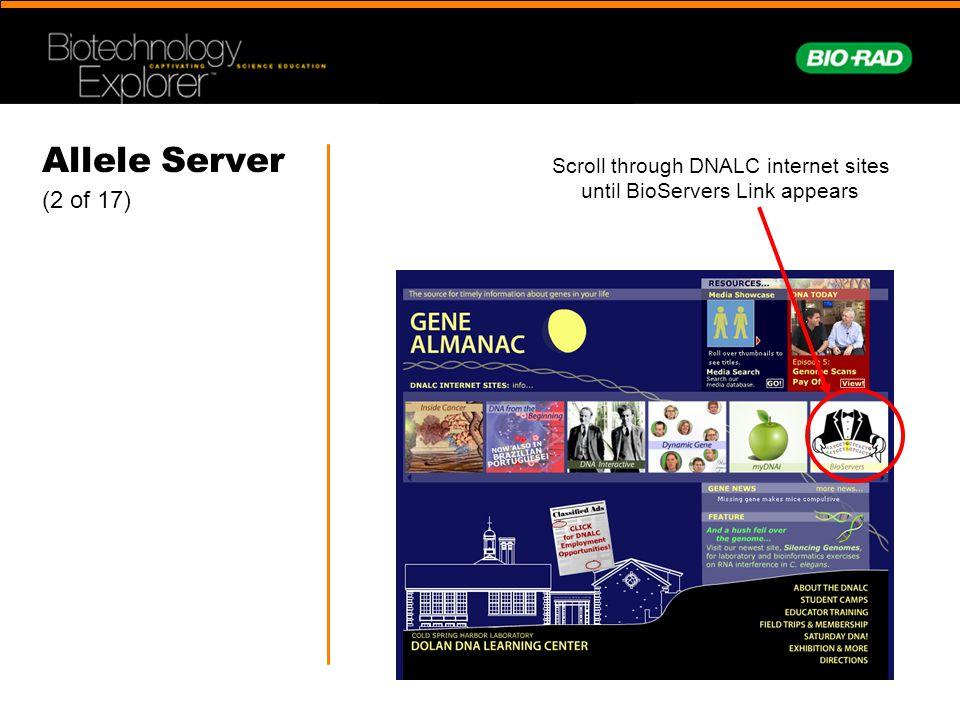 Allele Server (2 of 17) Scroll through DNALC internet sites until BioServers Link appears
