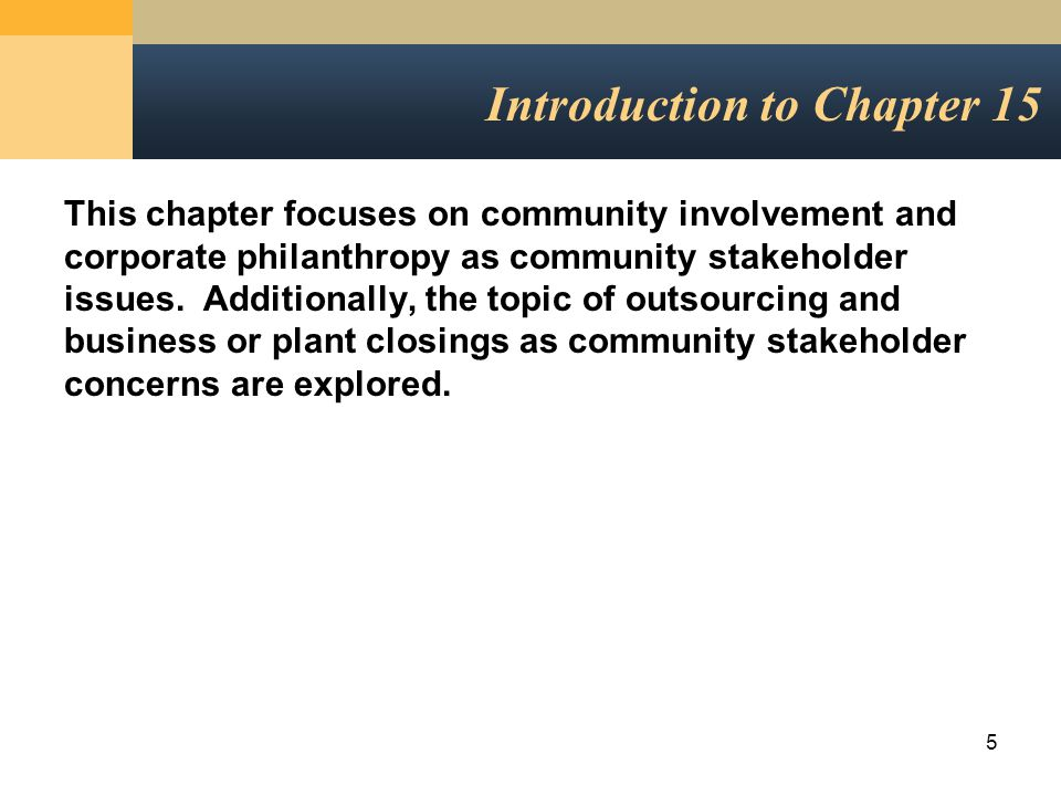 5 Introduction to Chapter 15 This chapter focuses on community involvement and corporate philanthropy as community stakeholder issues.
