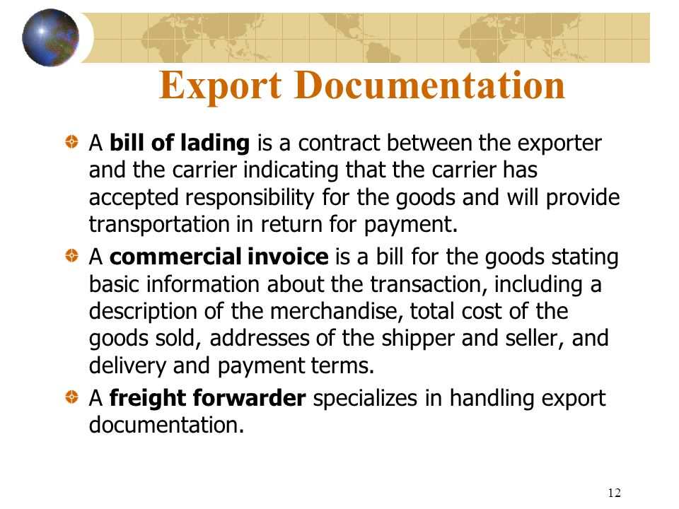 12 Export Documentation A bill of lading is a contract between the exporter and the carrier indicating that the carrier has accepted responsibility fo