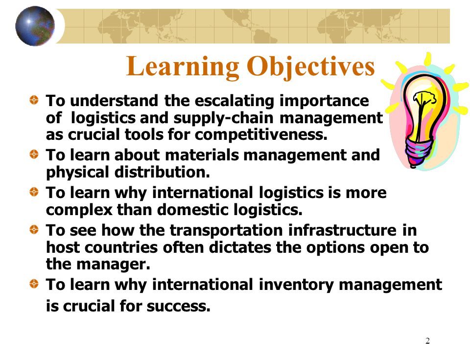 2 Learning Objectives To understand the escalating importance of logistics and supply-chain management as crucial tools for competitiveness. To learn
