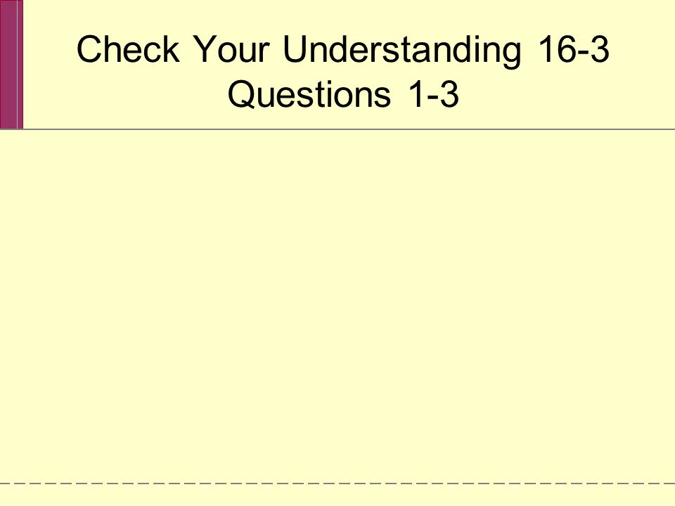 Check Your Understanding 16-3 Questions 1-3
