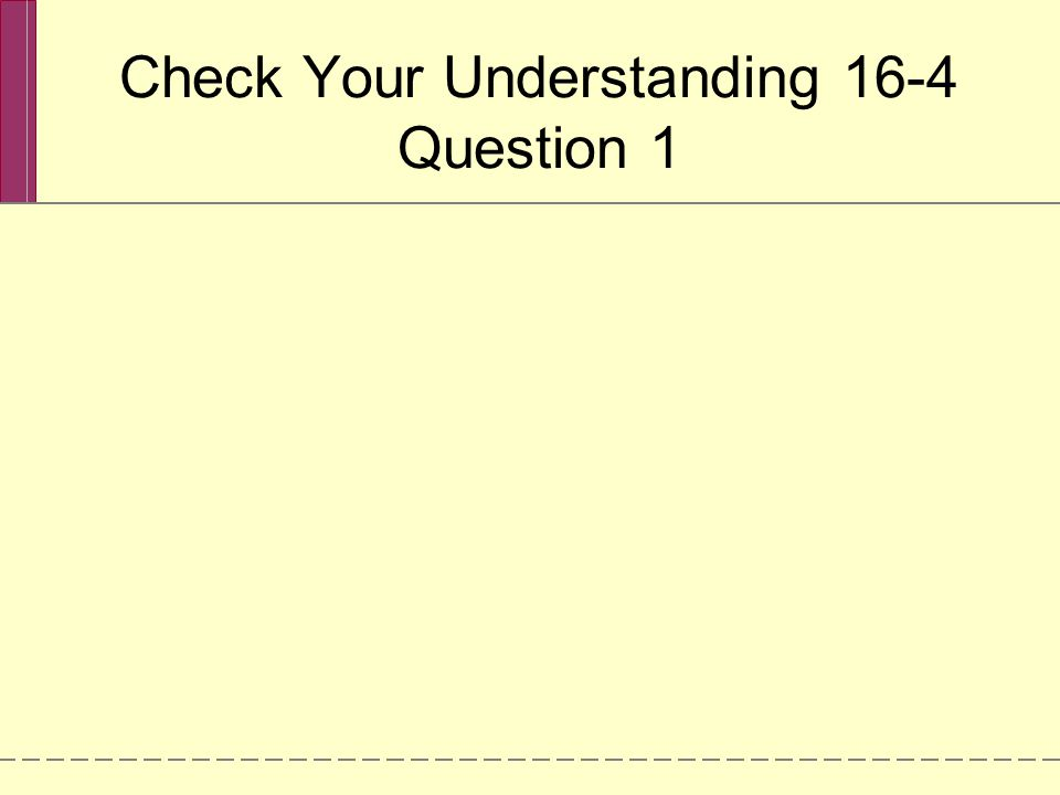 Check Your Understanding 16-4 Question 1