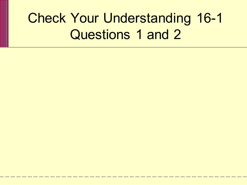 Check Your Understanding 16-1 Questions 1 and 2