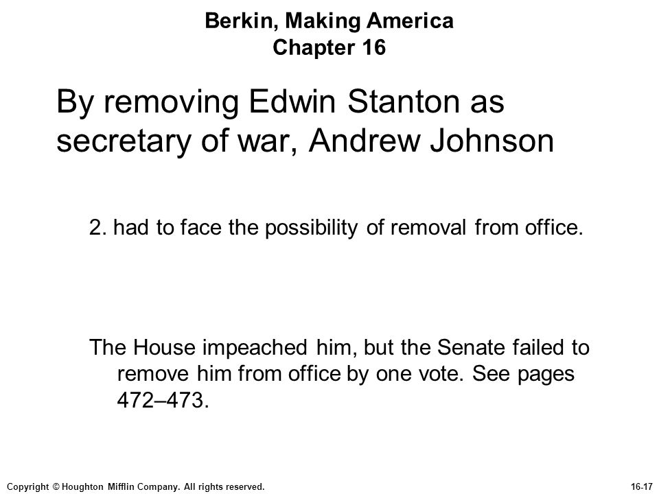 Copyright © Houghton Mifflin Company. All rights reserved.16-17 Berkin, Making America Chapter 16 By removing Edwin Stanton as secretary of war, Andre