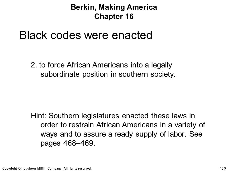 Copyright © Houghton Mifflin Company. All rights reserved.16-9 Berkin, Making America Chapter 16 Black codes were enacted 2. to force African American