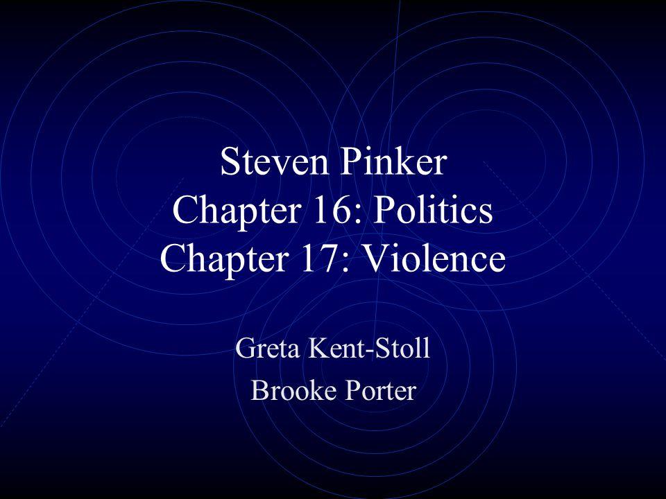 Steven Pinker Chapter 16: Politics Chapter 17: Violence Greta Kent-Stoll Brooke Porter