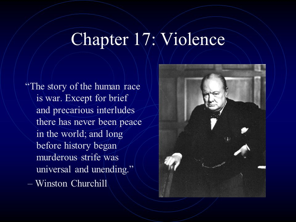 Chapter 17: Violence The story of the human race is war.