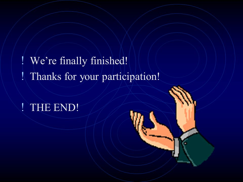 ! We're finally finished! ! Thanks for your participation! ! THE END!