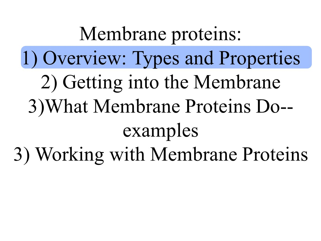 Membrane proteins: 1) Overview: Types and Properties 2) Getting into the Membrane 3)What Membrane Proteins Do-- examples 3) Working with Membrane Proteins