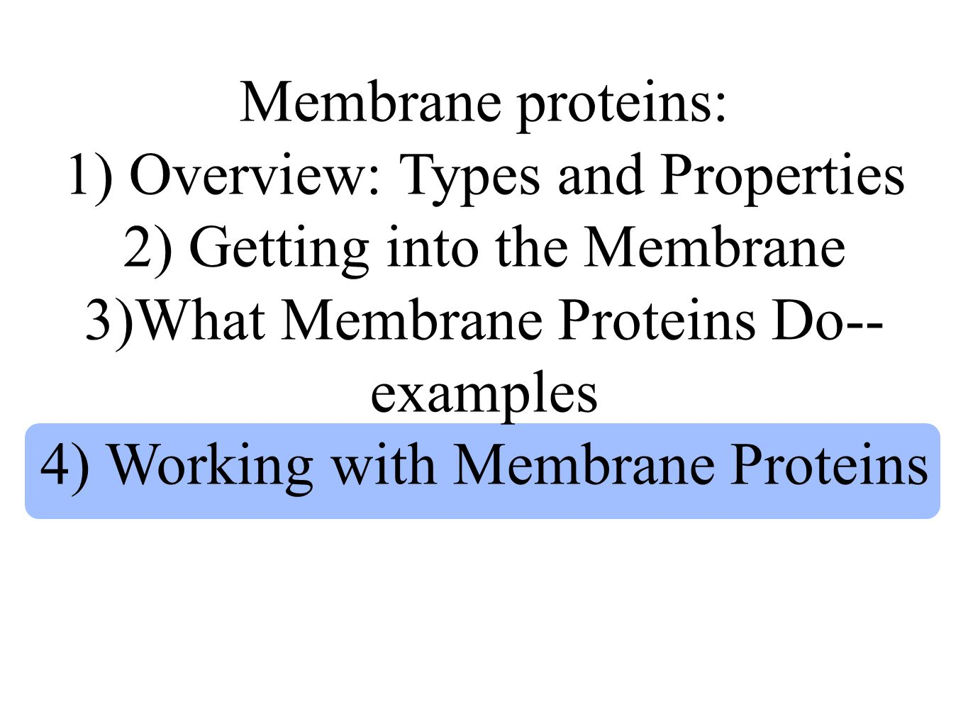 Membrane proteins: 1) Overview: Types and Properties 2) Getting into the Membrane 3)What Membrane Proteins Do-- examples 4) Working with Membrane Proteins