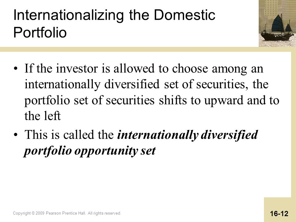 Copyright © 2009 Pearson Prentice Hall. All rights reserved. 16-12 Internationalizing the Domestic Portfolio If the investor is allowed to choose amon