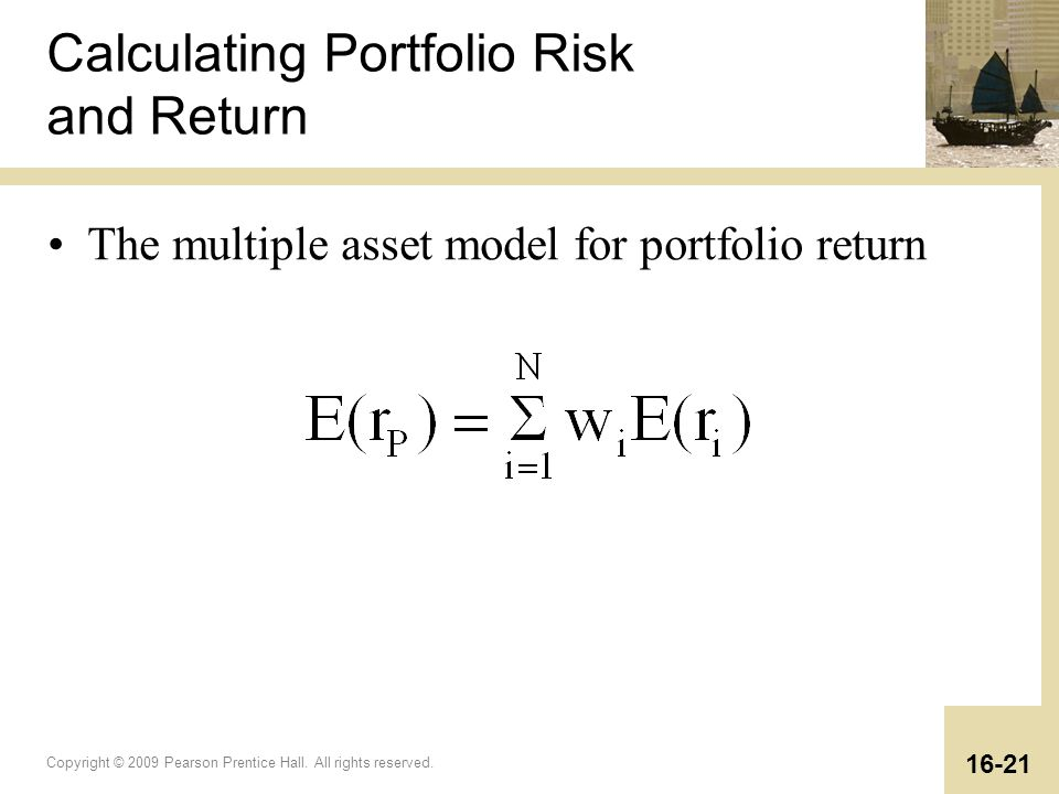 Copyright © 2009 Pearson Prentice Hall. All rights reserved. 16-21 Calculating Portfolio Risk and Return The multiple asset model for portfolio return