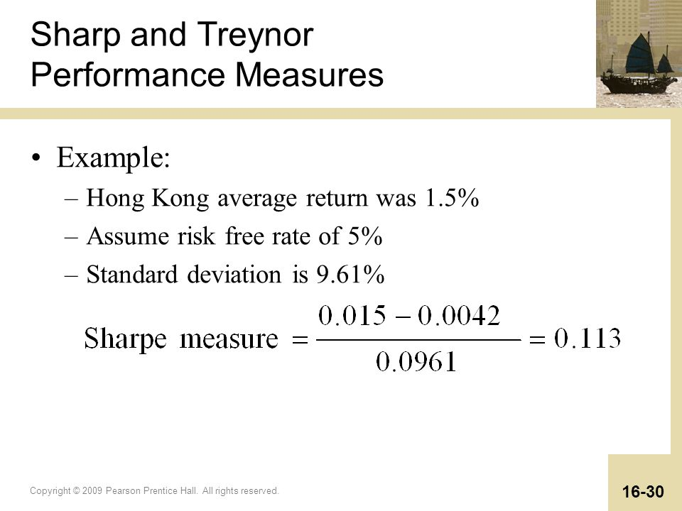 Copyright © 2009 Pearson Prentice Hall. All rights reserved. 16-30 Sharp and Treynor Performance Measures Example: –Hong Kong average return was 1.5%