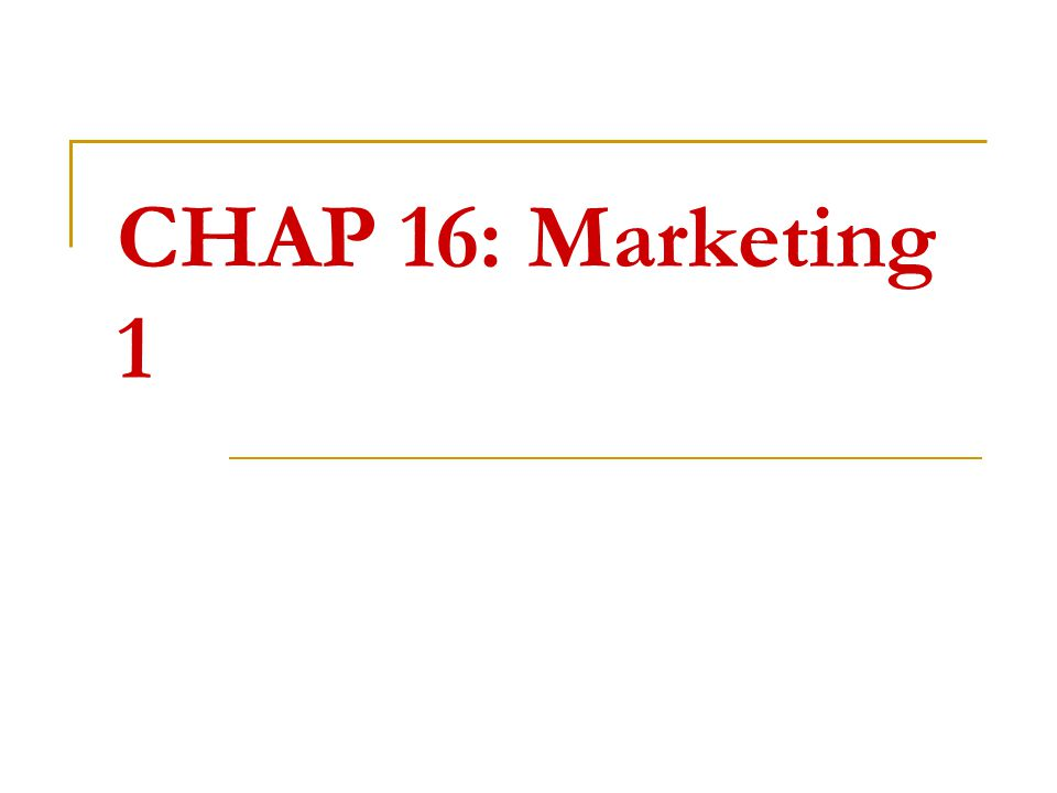 CHAP 16: Marketing 1