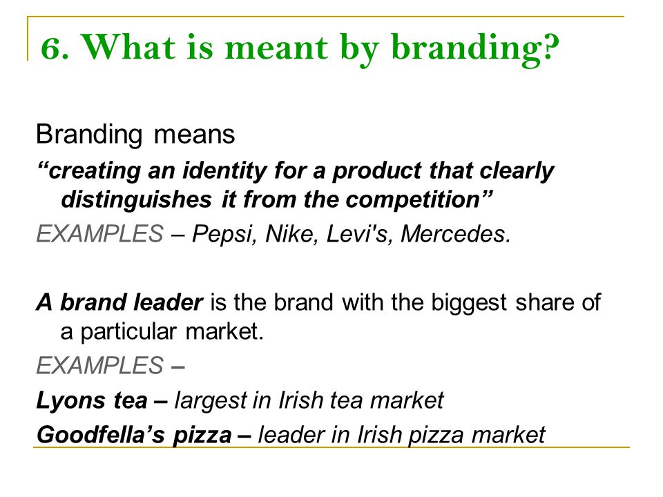 6. What is meant by branding.