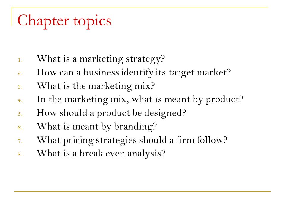 Chapter topics 1. What is a marketing strategy? 2. How can a business identify its target market? 3. What is the marketing mix? 4. In the marketing mi