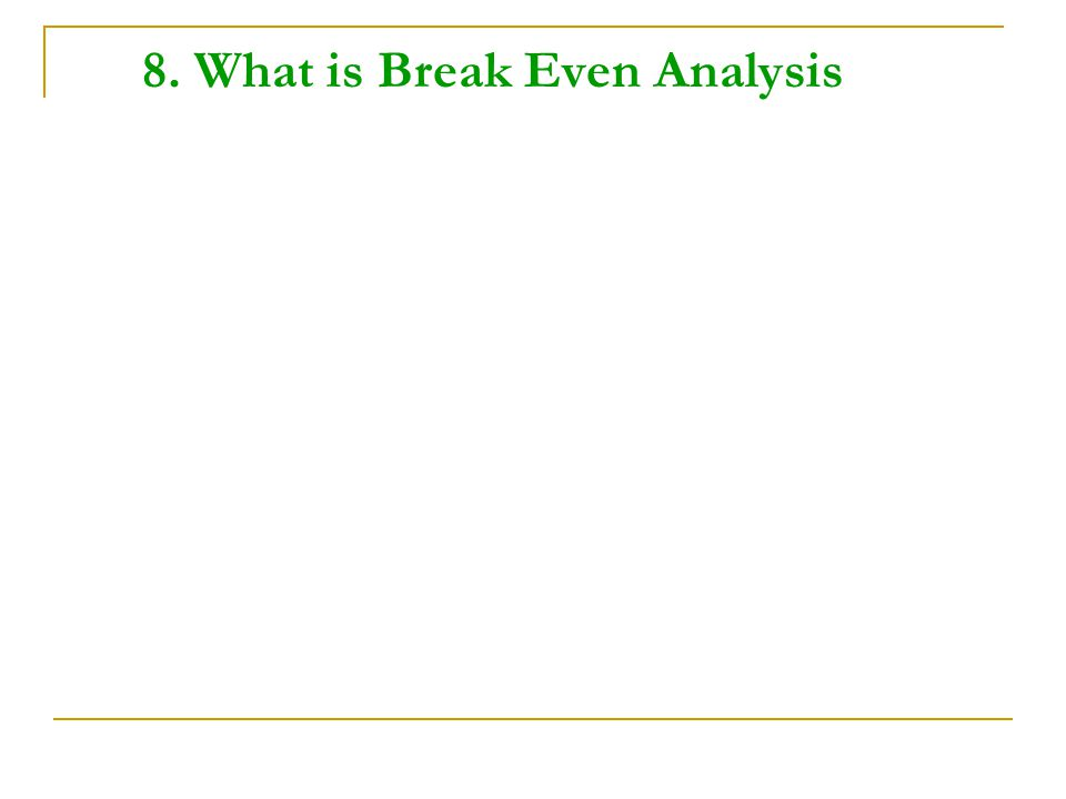 8. What is Break Even Analysis