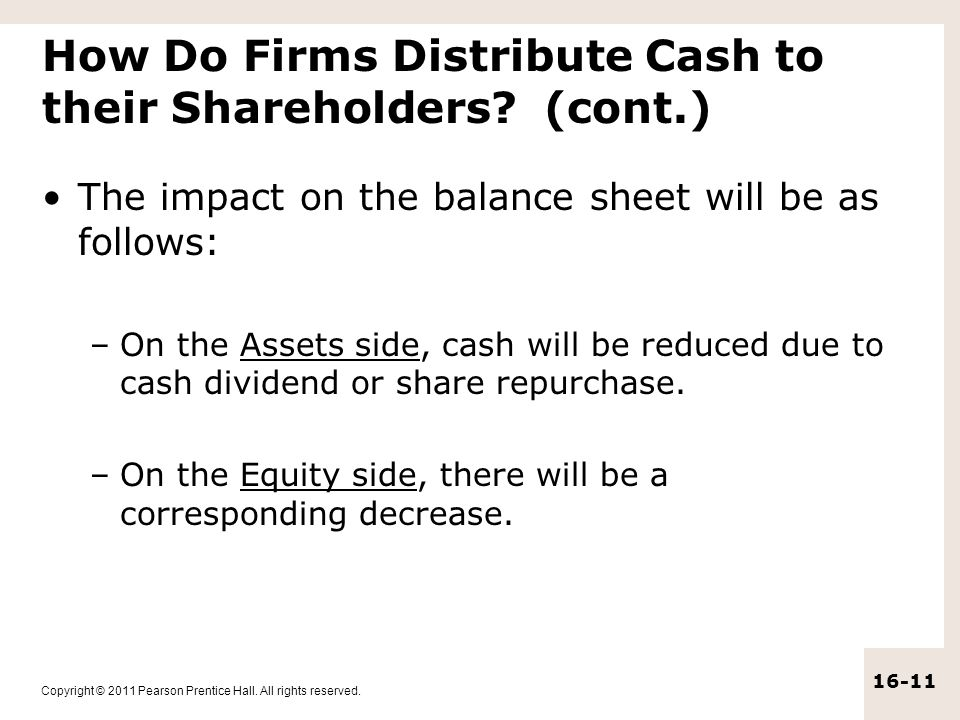 Copyright © 2011 Pearson Prentice Hall. All rights reserved. 16-11 How Do Firms Distribute Cash to their Shareholders? (cont.) The impact on the balan