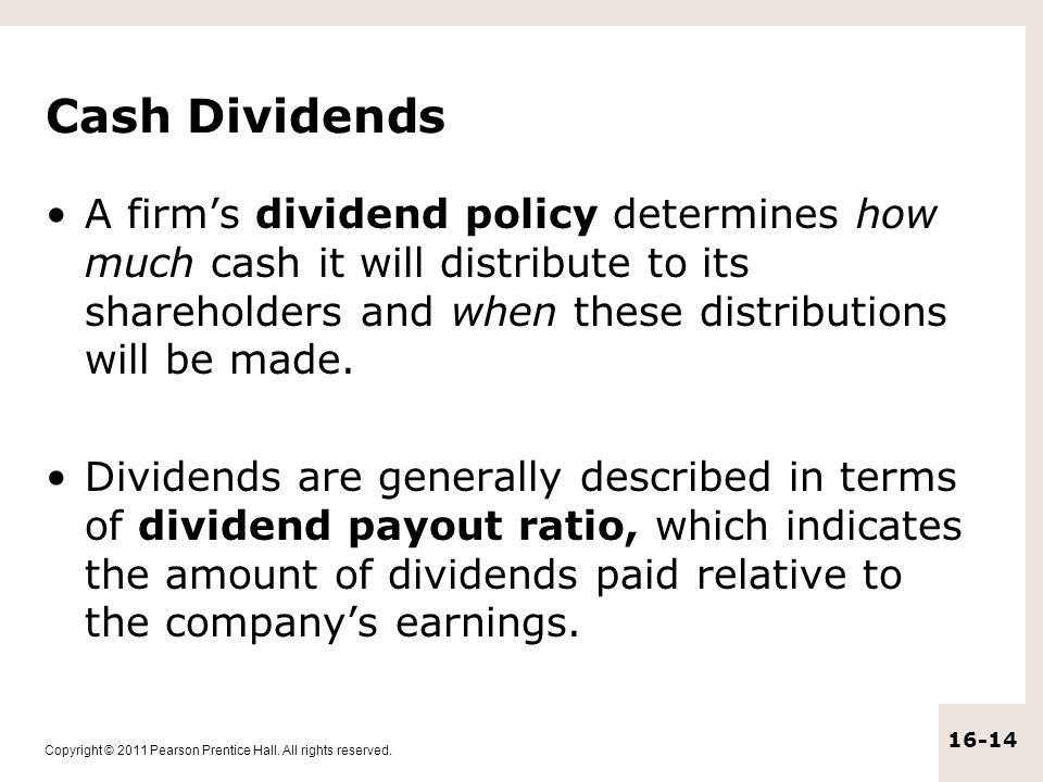 Copyright © 2011 Pearson Prentice Hall. All rights reserved. 16-14 Cash Dividends A firm's dividend policy determines how much cash it will distribute