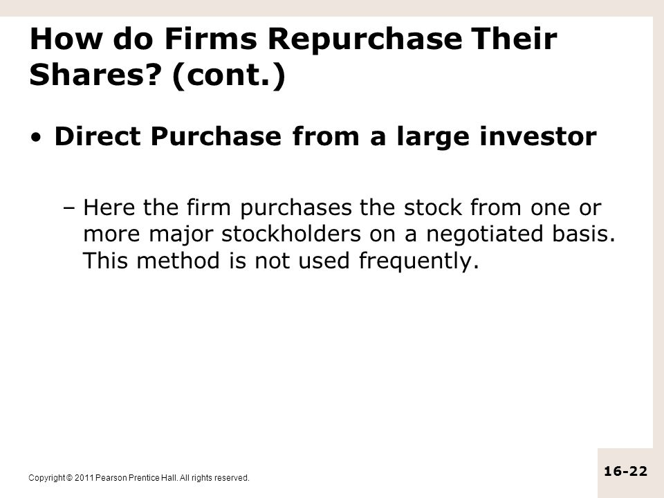 Copyright © 2011 Pearson Prentice Hall. All rights reserved. 16-22 How do Firms Repurchase Their Shares? (cont.) Direct Purchase from a large investor