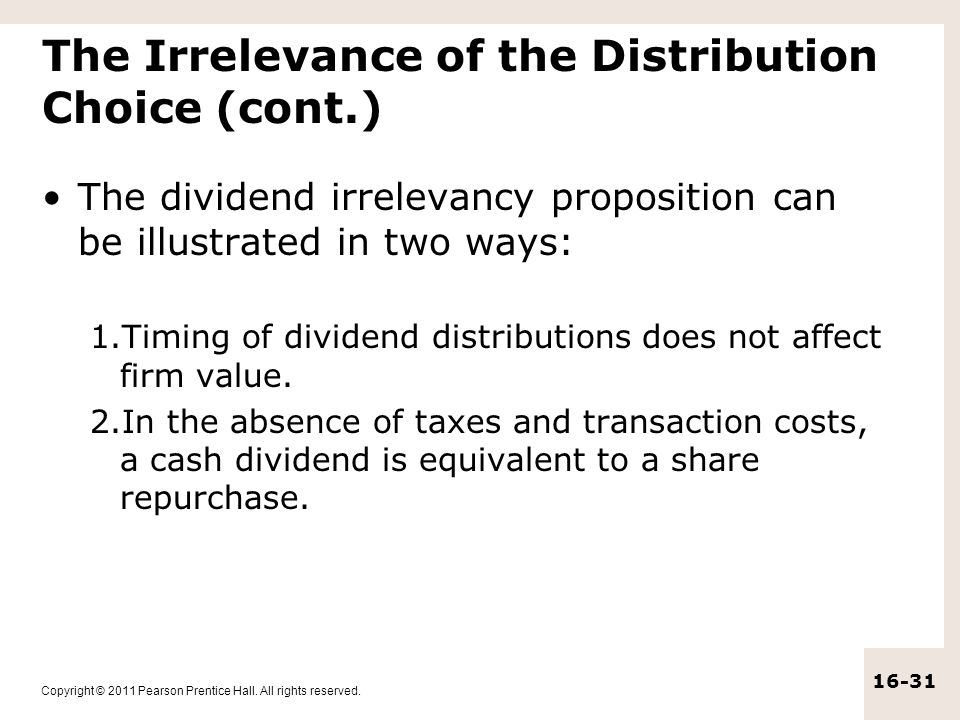 Copyright © 2011 Pearson Prentice Hall. All rights reserved. 16-31 The Irrelevance of the Distribution Choice (cont.) The dividend irrelevancy proposi
