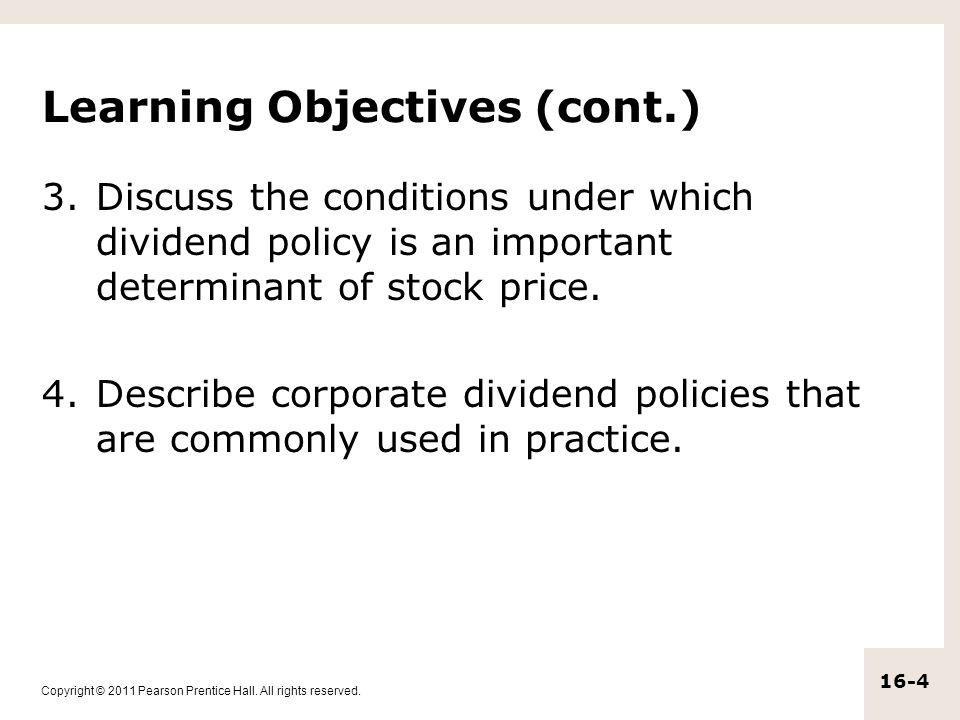 Copyright © 2011 Pearson Prentice Hall. All rights reserved. 16-4 Learning Objectives (cont.) 3.Discuss the conditions under which dividend policy is