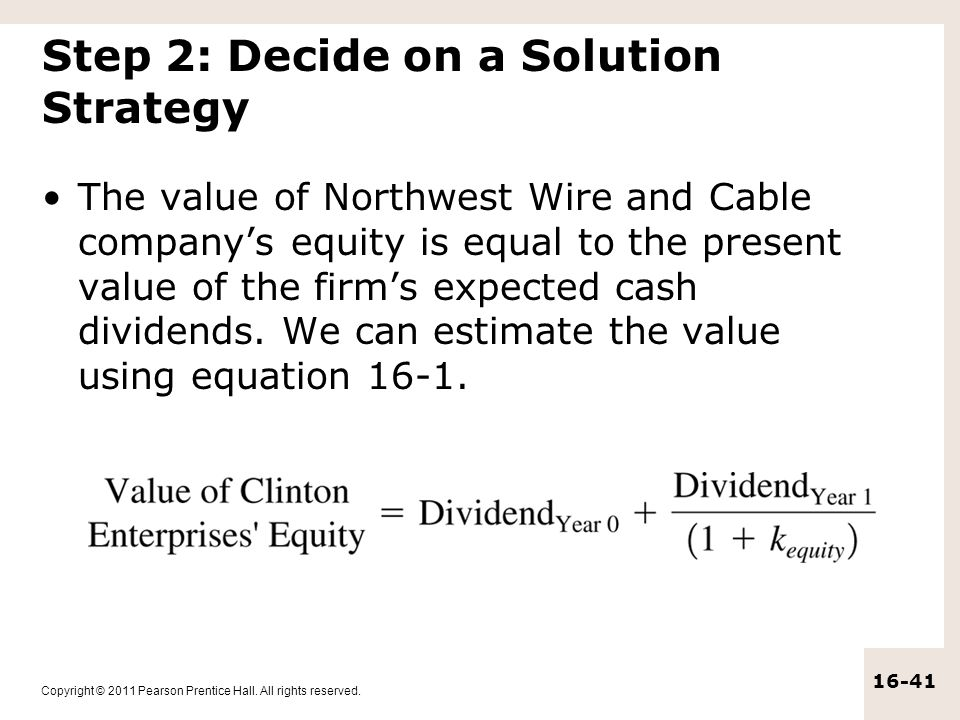 Copyright © 2011 Pearson Prentice Hall. All rights reserved. 16-41 Step 2: Decide on a Solution Strategy The value of Northwest Wire and Cable company