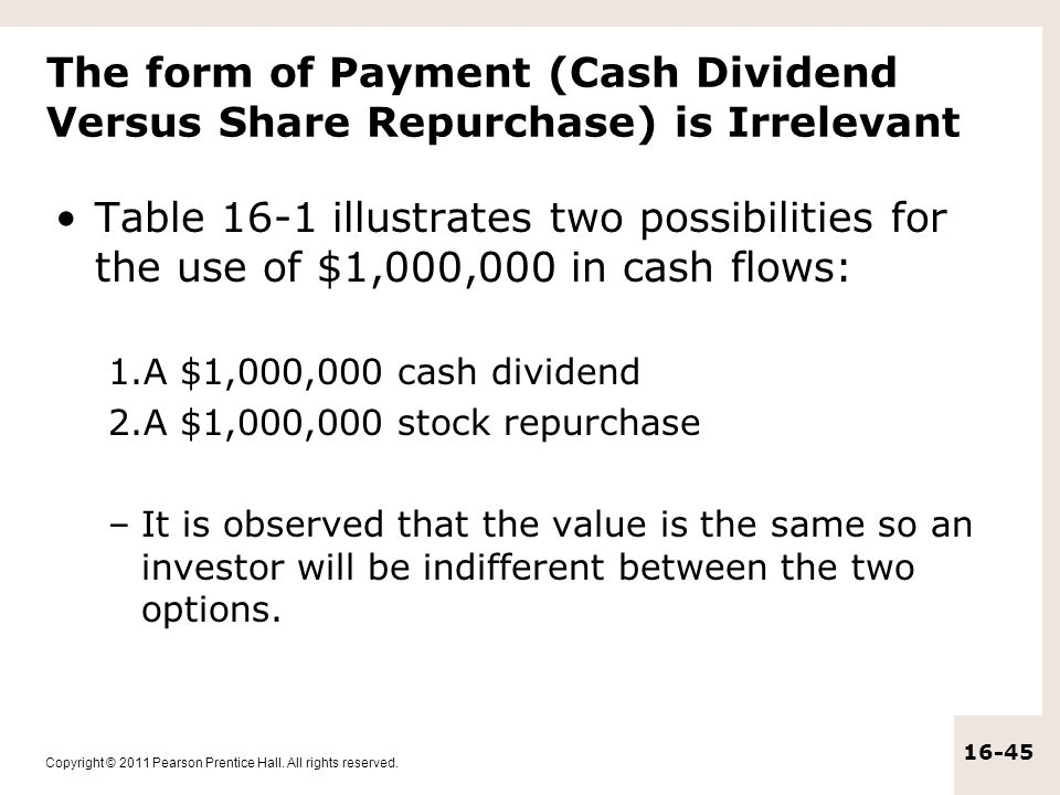 Copyright © 2011 Pearson Prentice Hall. All rights reserved. 16-45 The form of Payment (Cash Dividend Versus Share Repurchase) is Irrelevant Table 16-