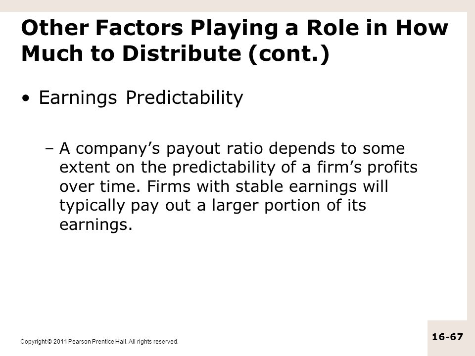 Copyright © 2011 Pearson Prentice Hall. All rights reserved. 16-67 Other Factors Playing a Role in How Much to Distribute (cont.) Earnings Predictabil