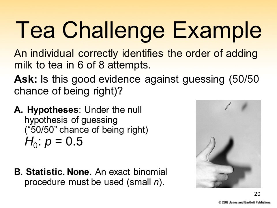 20 Tea Challenge Example An individual correctly identifies the order of adding milk to tea in 6 of 8 attempts.