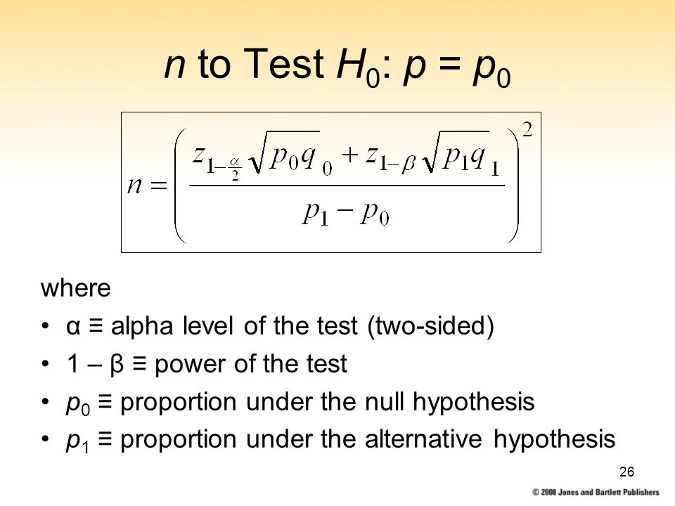 26 n to Test H 0 : p = p 0 where α ≡ alpha level of the test (two-sided) 1 – β ≡ power of the test p 0 ≡ proportion under the null hypothesis p 1 ≡ proportion under the alternative hypothesis