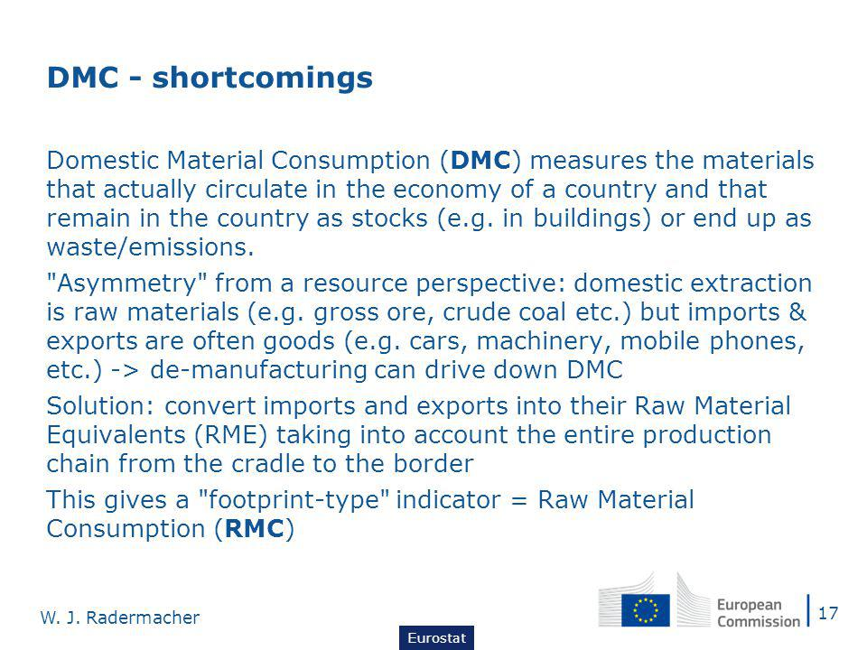 DMC - shortcomings Domestic Material Consumption (DMC) measures the materials that actually circulate in the economy of a country and that remain in the country as stocks (e.g.