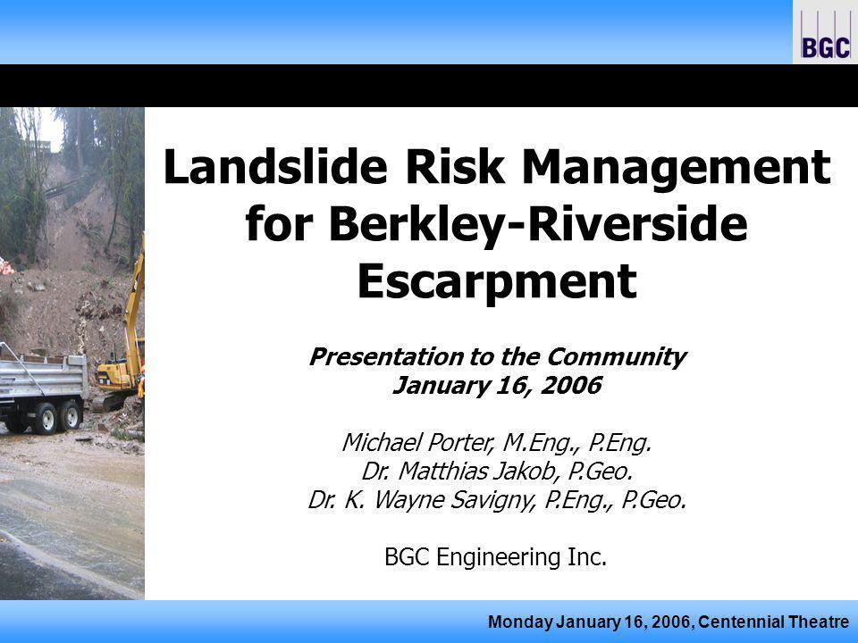 Monday January 16, 2006, Centennial Theatre Landslide Risk Management for Berkley-Riverside Escarpment Presentation to the Community January 16, 2006 Michael Porter, M.Eng., P.Eng.
