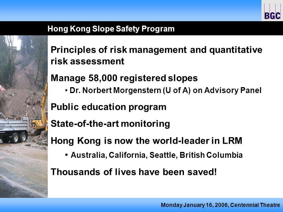 Monday January 16, 2006, Centennial Theatre Hong Kong Slope Safety Program Principles of risk management and quantitative risk assessment Manage 58,00