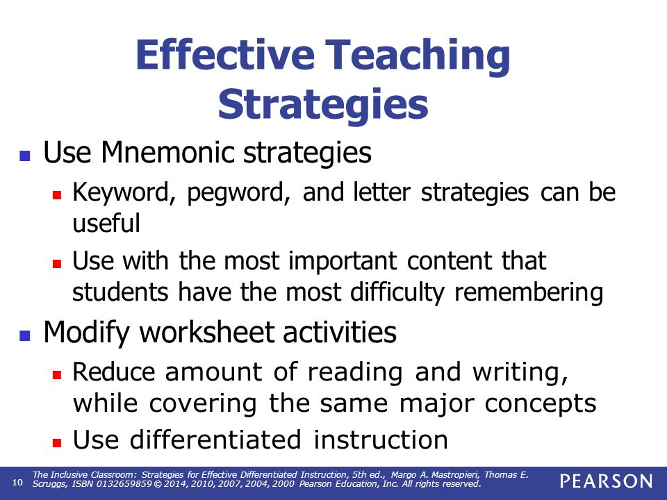 Effective Teaching Strategies Use Mnemonic strategies Keyword, pegword, and letter strategies can be useful Use with the most important content that s