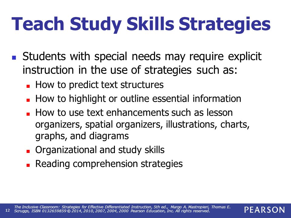 Teach Study Skills Strategies Students with special needs may require explicit instruction in the use of strategies such as: How to predict text struc