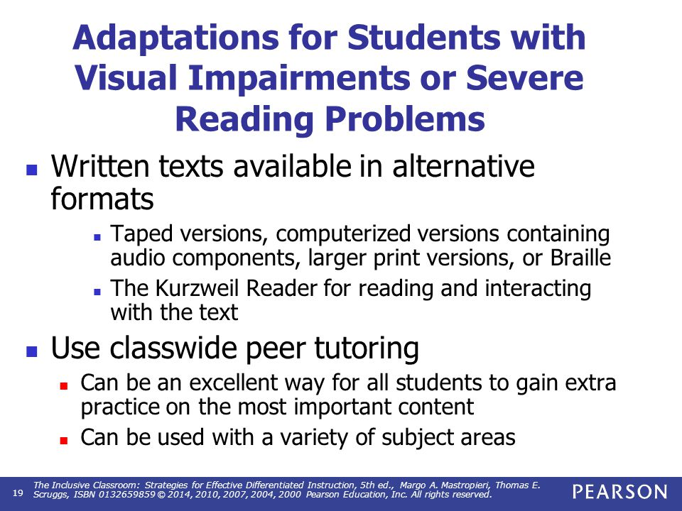 Adaptations for Students with Visual Impairments or Severe Reading Problems Written texts available in alternative formats Taped versions, computerize