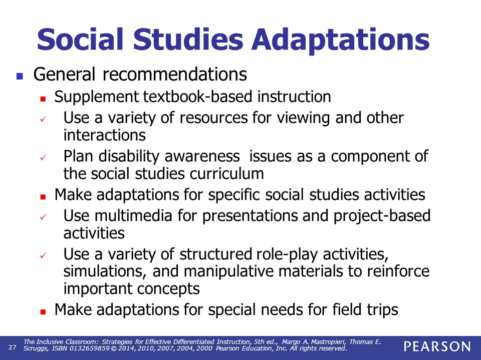 Social Studies Adaptations General recommendations Supplement textbook-based instruction Use a variety of resources for viewing and other interactions