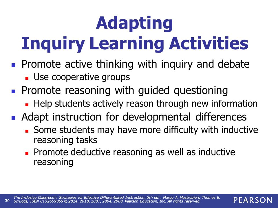 Adapting Inquiry Learning Activities Promote active thinking with inquiry and debate Use cooperative groups Promote reasoning with guided questioning