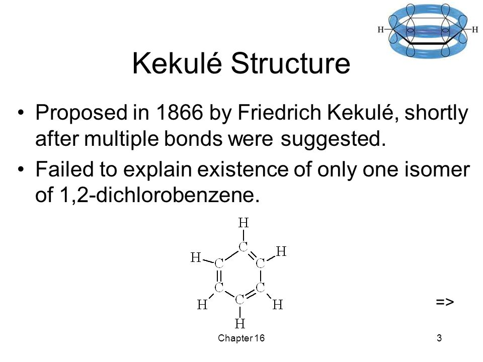 Chapter 163 Kekulé Structure Proposed in 1866 by Friedrich Kekulé, shortly after multiple bonds were suggested.