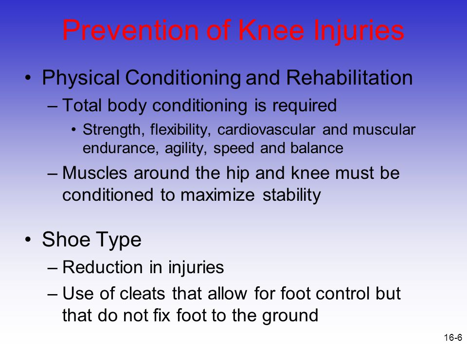 16-37 Chondromalacia patella –Signs of Injury Pain w/ walking, running, stairs and squatting Possible recurrent swelling, grating sensation w/ flexion and extension –Care Conservative measures –RICE, NSAID's, isometrics for strengthening –Avoid aggravating activities Surgical possibilities