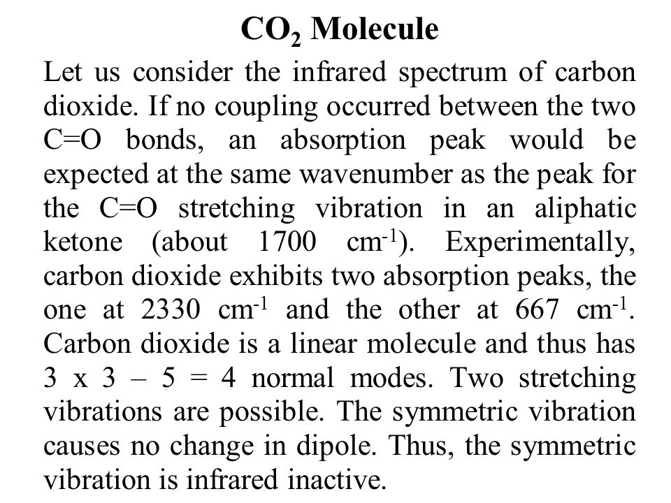 CO 2 Molecule Let us consider the infrared spectrum of carbon dioxide.
