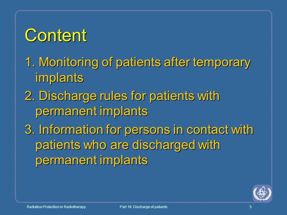 Radiation Protection in RadiotherapyPart 16: Discharge of patients5 Content 1. Monitoring of patients after temporary implants 2. Discharge rules for